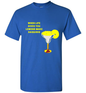 When Life Gives You Lemons Make Daiquiris Unisex Shirts Various Colors