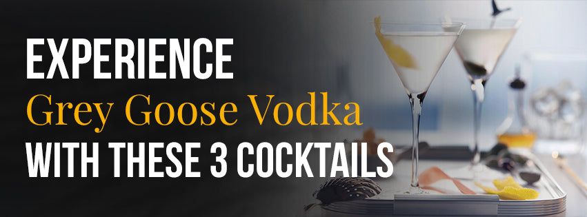 Experience GREY GOOSE Vodka with these 3 cocktails