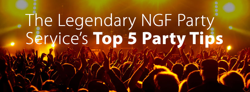 The Legendary NGF Party Service's Top 5 Party Tips