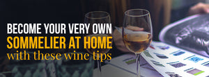 Become Your Very Own Sommelier At Home with these wine tips