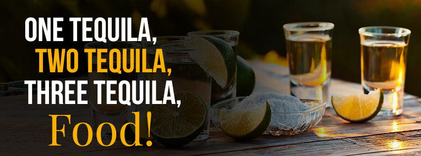 One Tequila, Two Tequila, Three Tequila… FOOD!