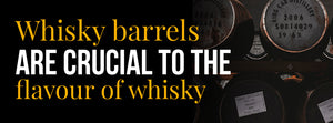 Whisky barrels are crucial to the flavour of Whisky