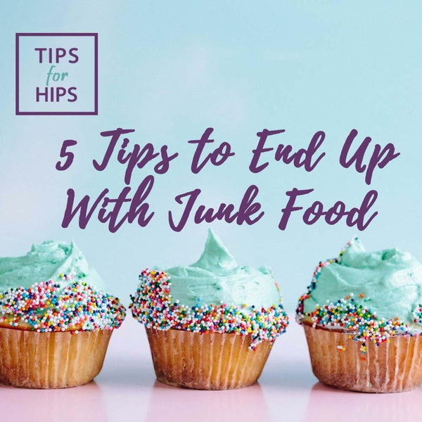 5 Tips to End Up With Junk Food | Tips for Hips