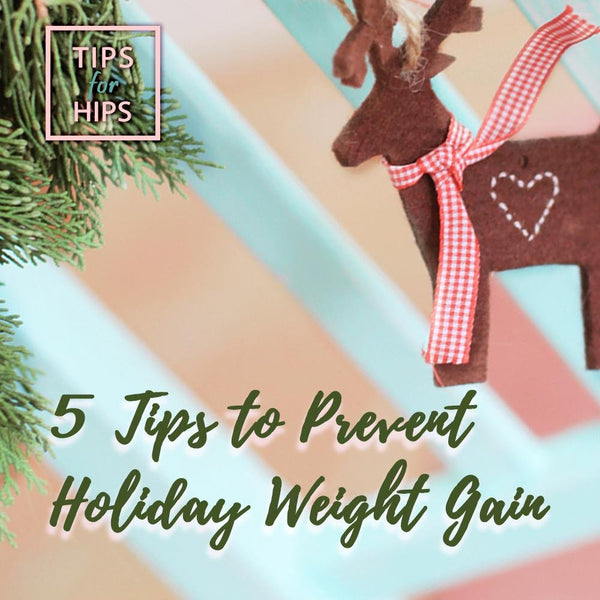 5 Tips to Prevent Holiday Weight Gain | Tips for Hips