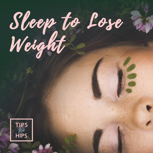 Sleep To Lose Weight | Tips for Hips
