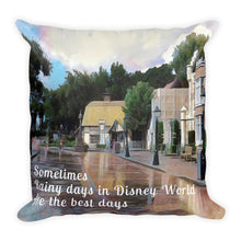 """Rainy Days in Disney World Are the Best Days"" Square Pillow"