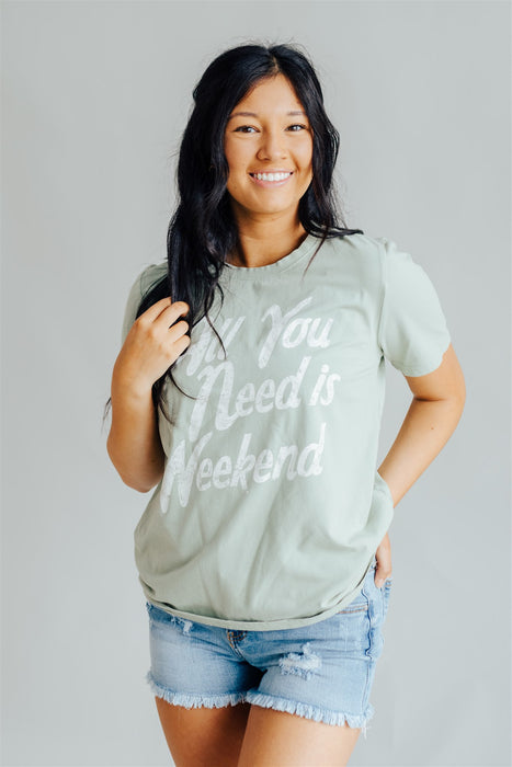 """All You Need Is Weekend"" Tshirt - Sage"