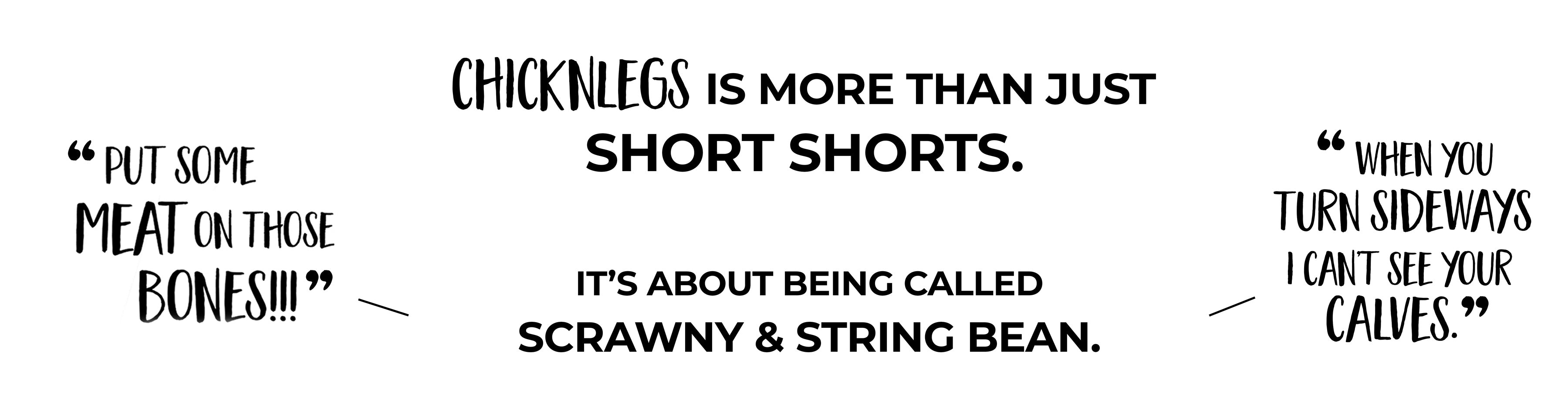ChicknLegs is more than just short shorts.