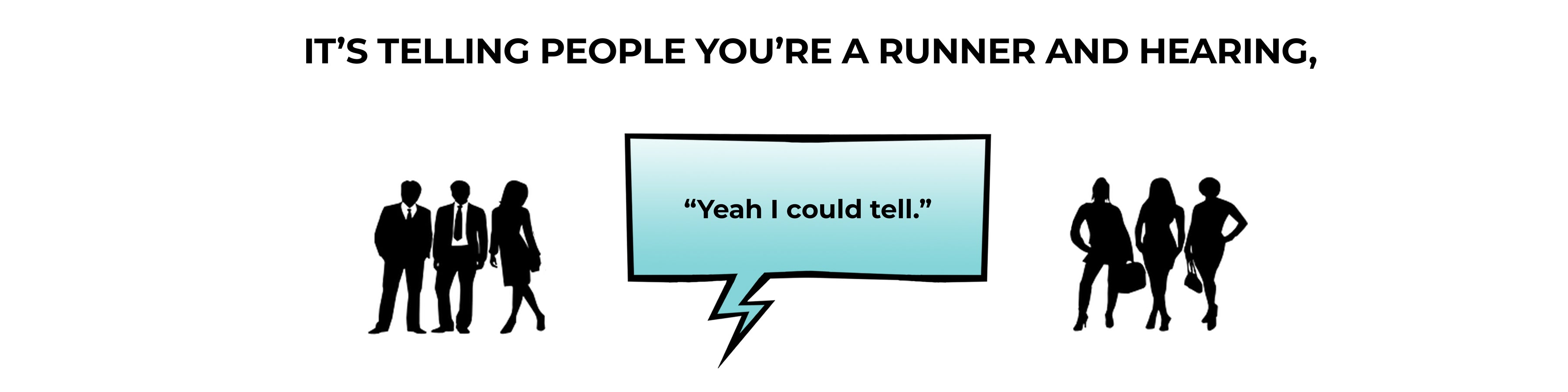 """It's telling people you're a runner and hearing, """"Yeah I could tell."""""""