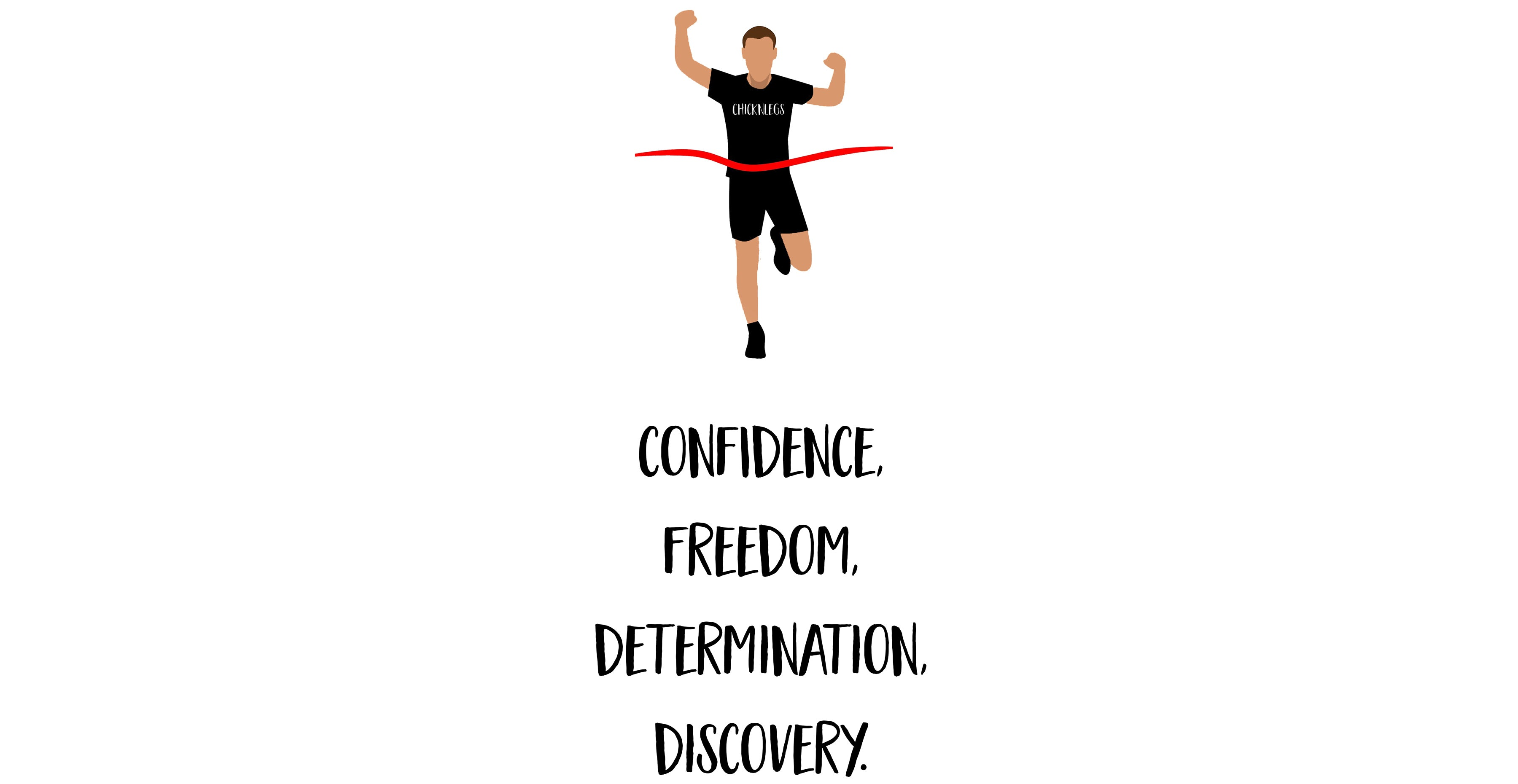 Confidence, freedom, determination, discovery.