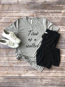 Tired as a Mother Graphic Shirt