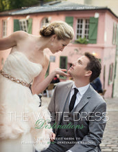 NEW! The White Dress: Destinations -- The definitive guide to planning the new destination wedding
