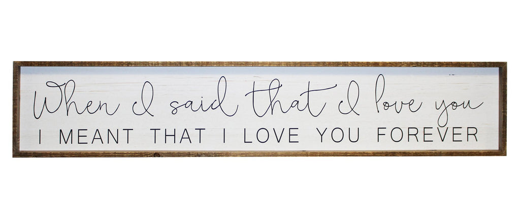 Wood Plaque when I said I Loved You I meant that I Would Love You Forever