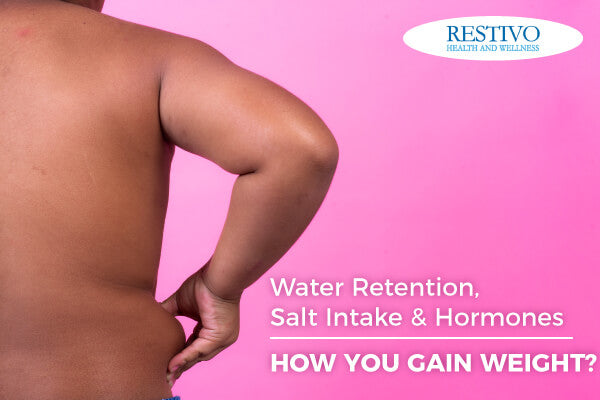 Water retention, salt intake & hormones- How you gain weight?