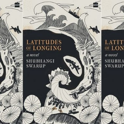 Latitudes of Longing by Shubhangi Swarup: A Short Review