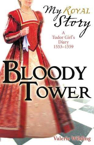Bloody Tower: A Tudor Girl's Diary, 1553-1559