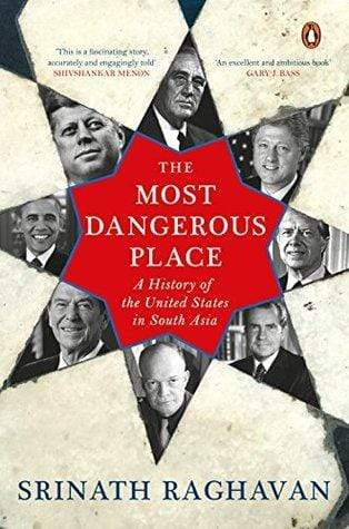 The Most Dangerous Place: A History of the United States in South Asia
