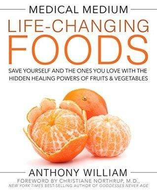 Medical Medium Life-Changing Foods:: Save Yourself and the Ones You Love with the Hidden Healing Pow
