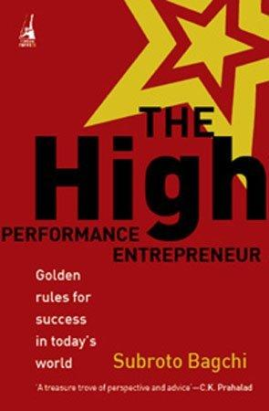 The High Performance Entrepreneur: Golden Rules For Success In Today`S World