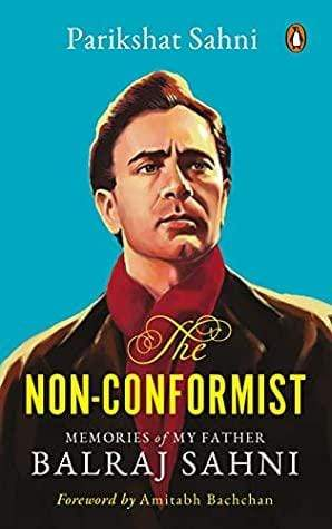 The Non-Conformist: Memories of My Father Balraj Sahni