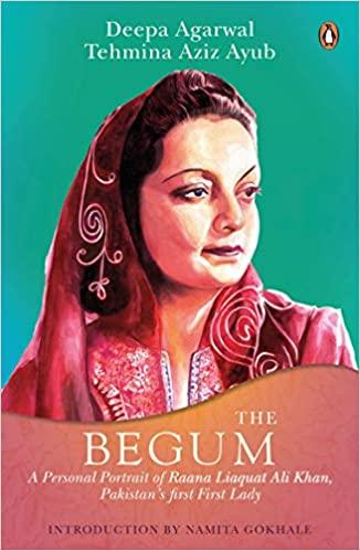 The Begum: A Portrait of Ra'ana Liaquat Ali Khan, Pakistan's Pioneering First Lady
