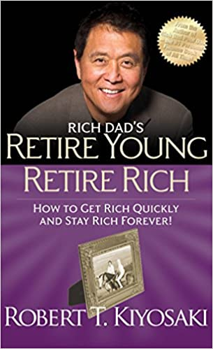 Rich dad's retire young, retire rich : how to get rich and stay rich