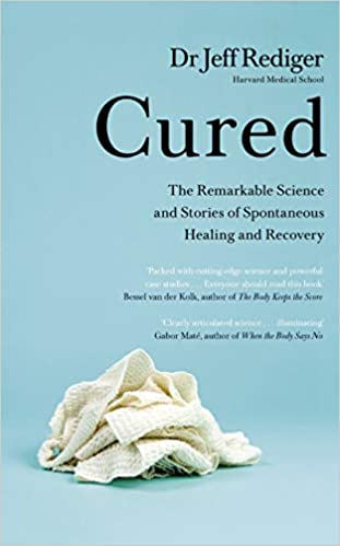 Cured: The Remarkable Science of how People Recover from Chronic Illness