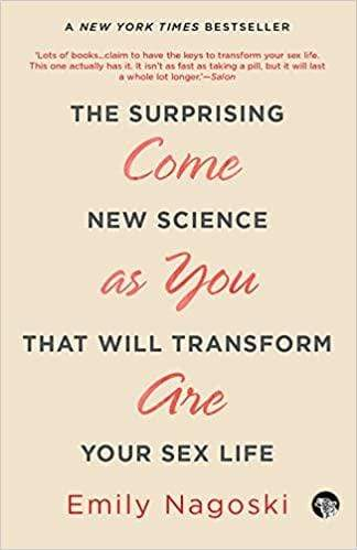 Come As You Are: The Surprising New Science That Will Transform Your Sex Life