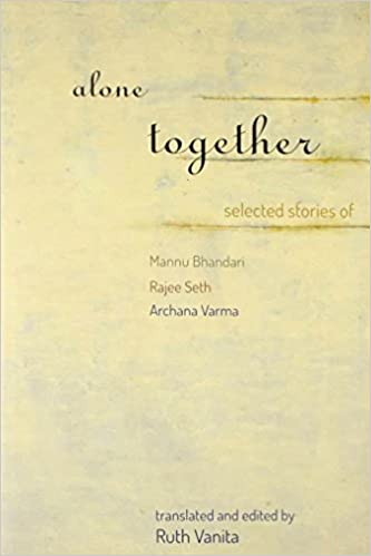Alone Together: Selected Stories Of Mannu Bhandari, Rajee Seth And Archana Verma