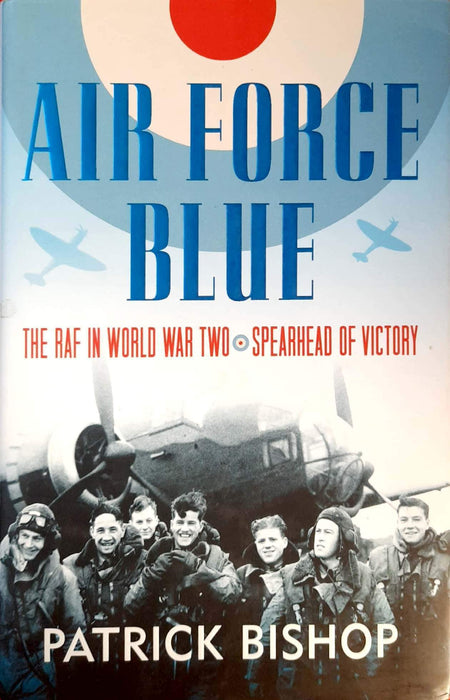 Air Force Blue: The RAF in World War Two – Spearhead of Victory (Hardcover Edition)