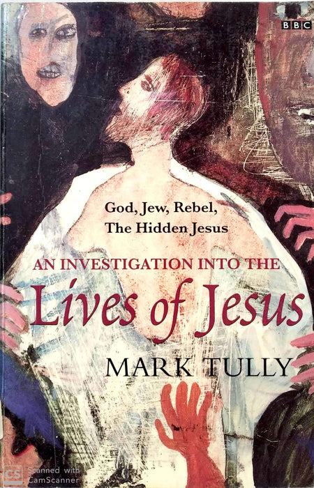 An Investigation Into the Lives of Jesus: God,Jew,Rebel,the Hidden Jesus (BBC Books)