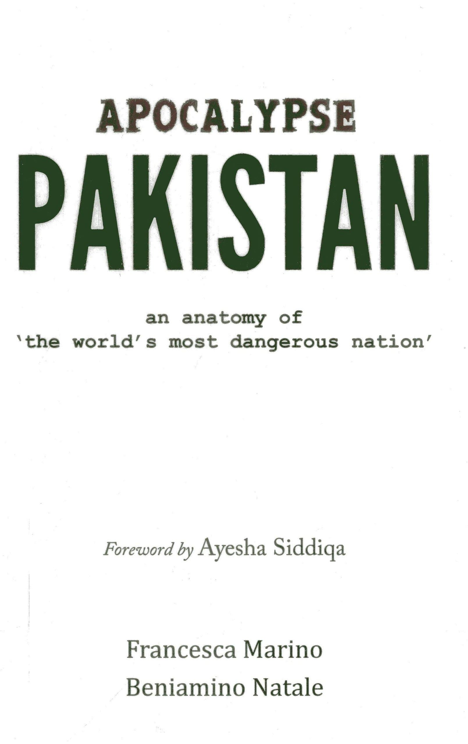 Apocalypse Pakistan: An Anatomy of the World's Most Dangerous Nation