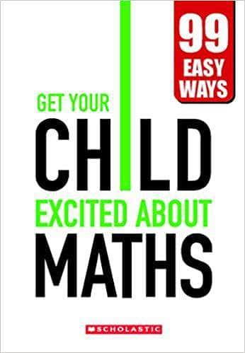 Buy Get Your Child Excited About Maths- 99 Easy Ways Book Online at Book Prakash Books 9789352755271