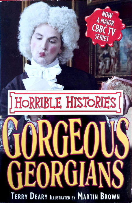 Gorgeous Georgians (Horrible Histories, TV Tie-In)