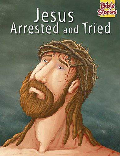 Jesus Arrested & Tried: 1 (Bible Stories Series)