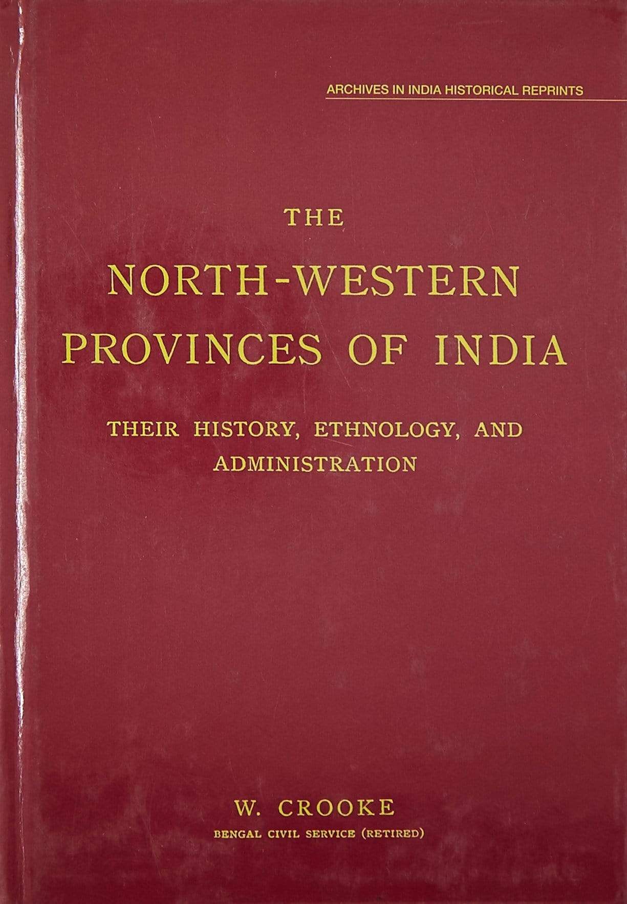 North-western Provinces Of India, The: Their History, Ethnology And Administration