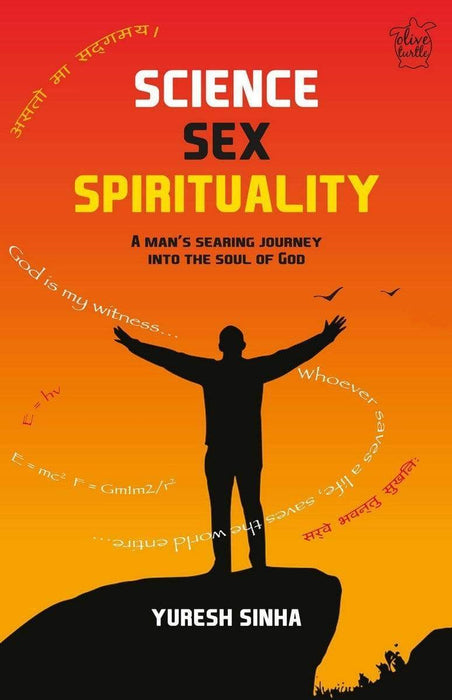 Science Sex Spirituality: A Man's Searing Journey into the Soul of God