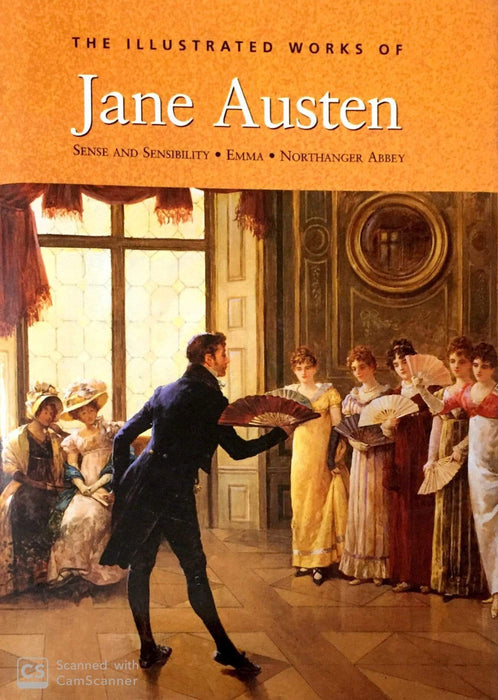 The Illustrated Works Of Jane Austen: Sense and Sensibility * Emma * Northanger Abbey (Hardcover Edition)