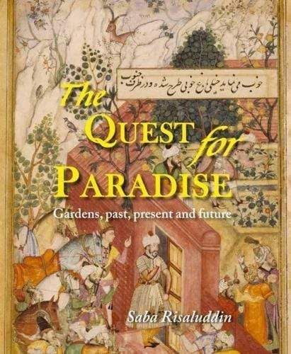The Quest For Paradise: Gardens, Past, Present and Future