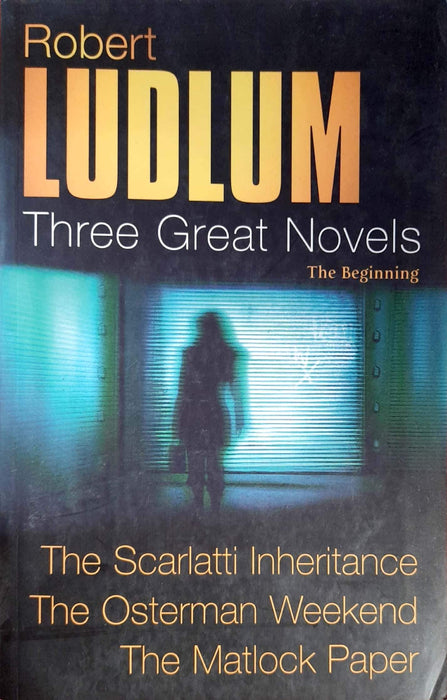 Three Great Novels: The Scarlatti Inheritance / The Osterman Weekend / The Matlock Paper