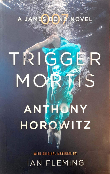 Trigger Mortis (James Bond - Extended Series #47)
