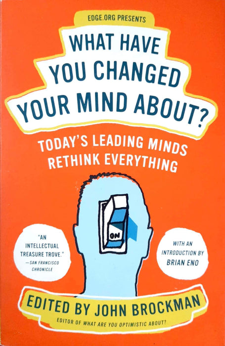 What Have You Changed Your Mind About?: Today's Leading Minds Rethink Everything (Edge Question )
