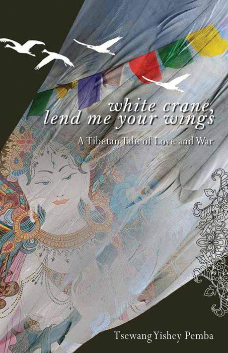 Buy White Crane, Lend Me Your Wings: A Tibetan Tale of Love and War Books Niyogi Publications 9789385285622