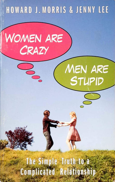 Women Are Crazy, Men Are Stupid: A Clever Couple's Smart and Sane Answer to an Age-Old Dilemma