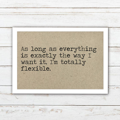 As long as everything is exactly the way I want it, I'm totally flexible - Magnet by Says the One