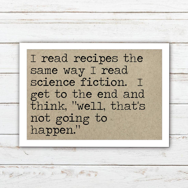 I read recipes the same way I read science fiction... - Magnet by Says the One