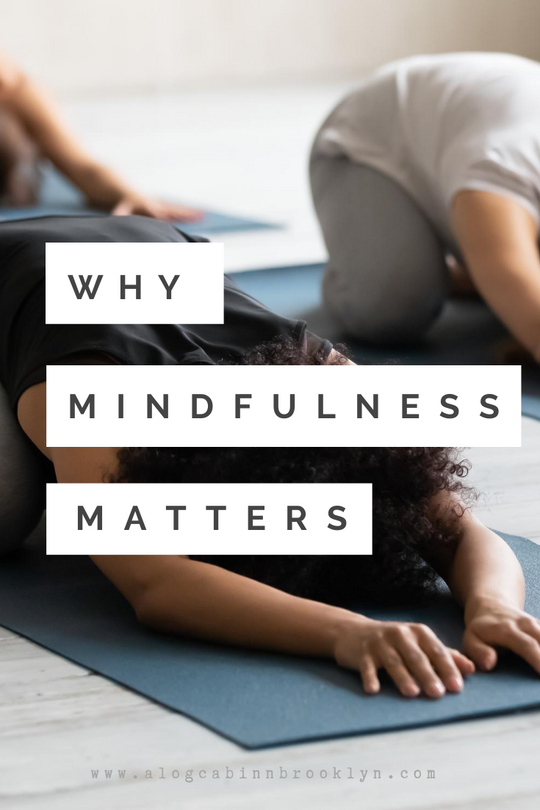 Why Mindfulness Matters: 3 Major Ways Being Present Impacts Your Life