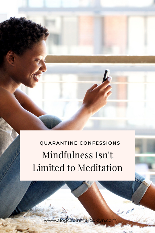Mindfulness Isn't Limited to Meditation
