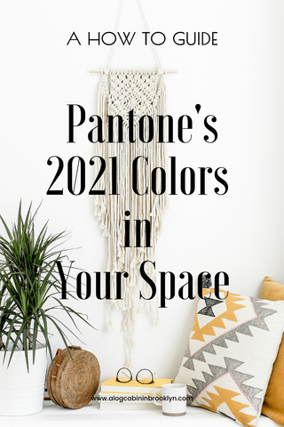 How to Incorporate Pantone's 2021 Colors into Your Space (even if they're not your style)