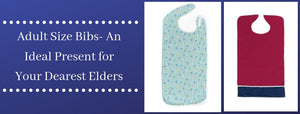 Adult Size Bibs- An Ideal Present For Your Dearest Elders